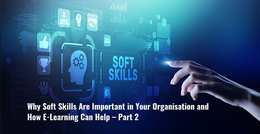 Untitled design 6 scaled - Why Soft Skills Are Important in Your Organisation and How E-Learning Can Help – Part 2