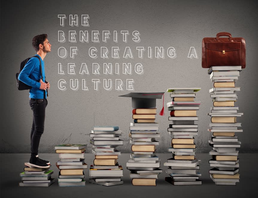 The benefits of creating a learning culture - The Benefits of Creating a Learning Culture