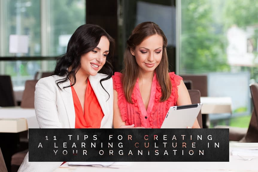 11 tips for creating a learning culture in your organisation - 11 Tips for Creating a Learning Culture in Your Organisation