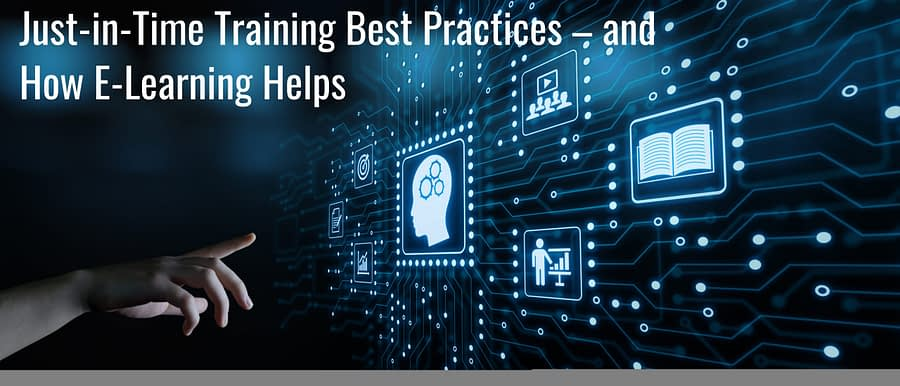 Untitled design 2 scaled - Just-in-Time Training Best Practices – and How E-Learning Helps