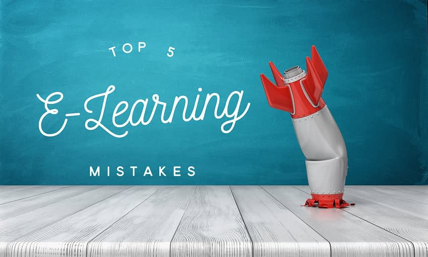 top 5 e learning mistakes - Top Five E-Learning Mistakes