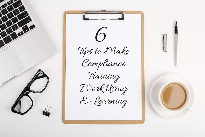 6 Tips to Make Compliance Training Work Using E Learning 2 - 6 Tips to Make Compliance Training Work Using E-Learning
